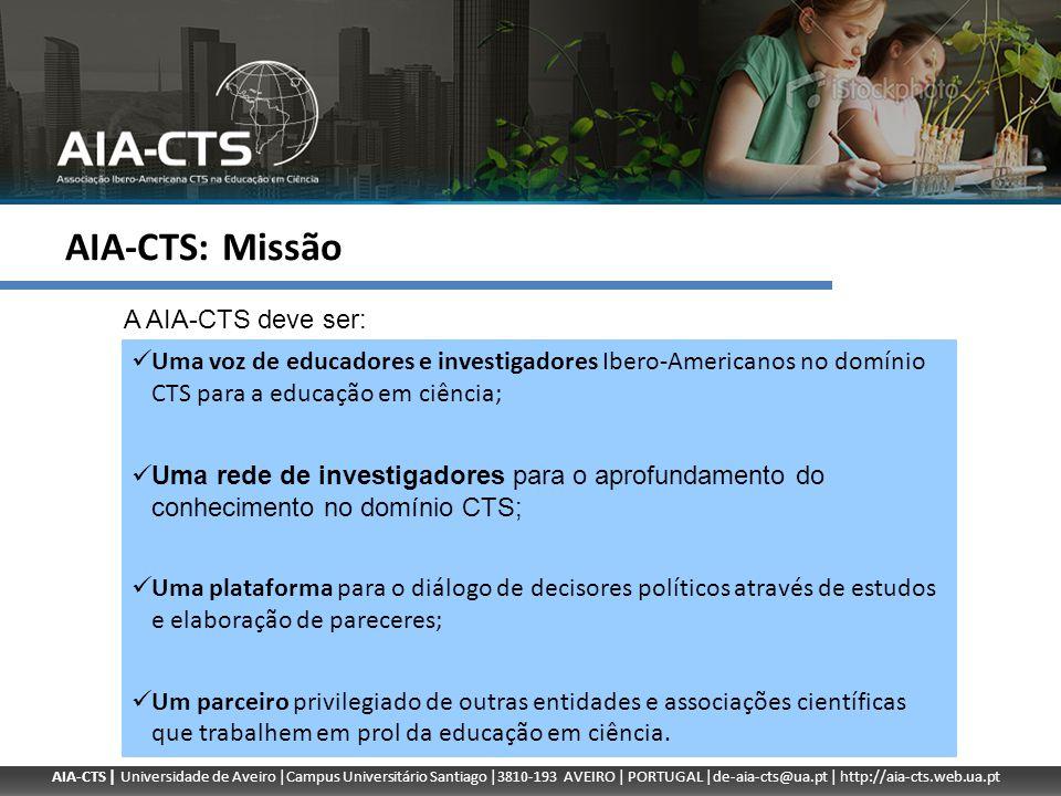 AIA-CTS | Universidade de Aveiro |Campus Universitário Santiago |3810-193 AVEIRO | PORTUGAL |de-aia-cts@ua.pt | http://aia-cts.web.ua.pt AIA-CTS: Objetivos estratégicos (i) Com investigadores: - Alargar o número de Associados e de países envolvidos; - Desenvolver projetos de investigação; - Estimular o intercâmbio de especialistas; - Organizar reuniões científicas.
