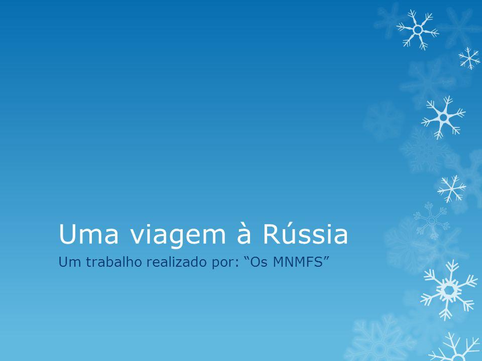 """Uma viagem à Rússia Um trabalho realizado por: """"Os MNMFS"""""""