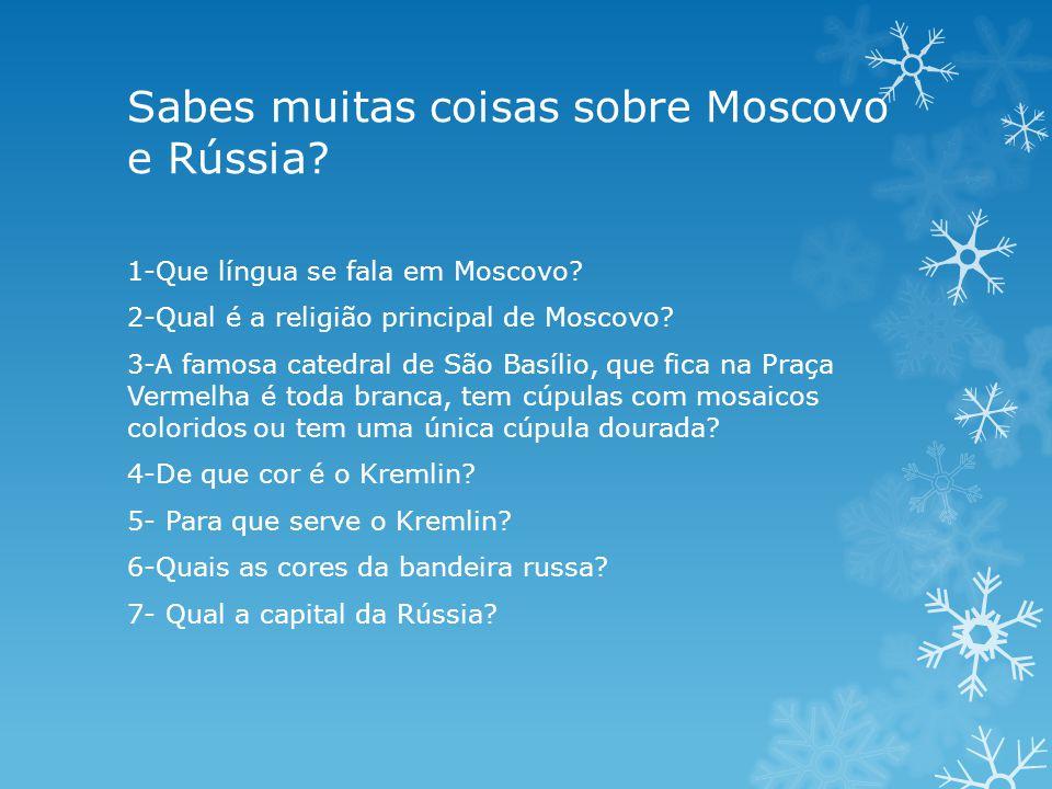 Sabes muitas coisas sobre Moscovo e Rússia? 1-Que língua se fala em Moscovo? 2-Qual é a religião principal de Moscovo? 3-A famosa catedral de São Basí