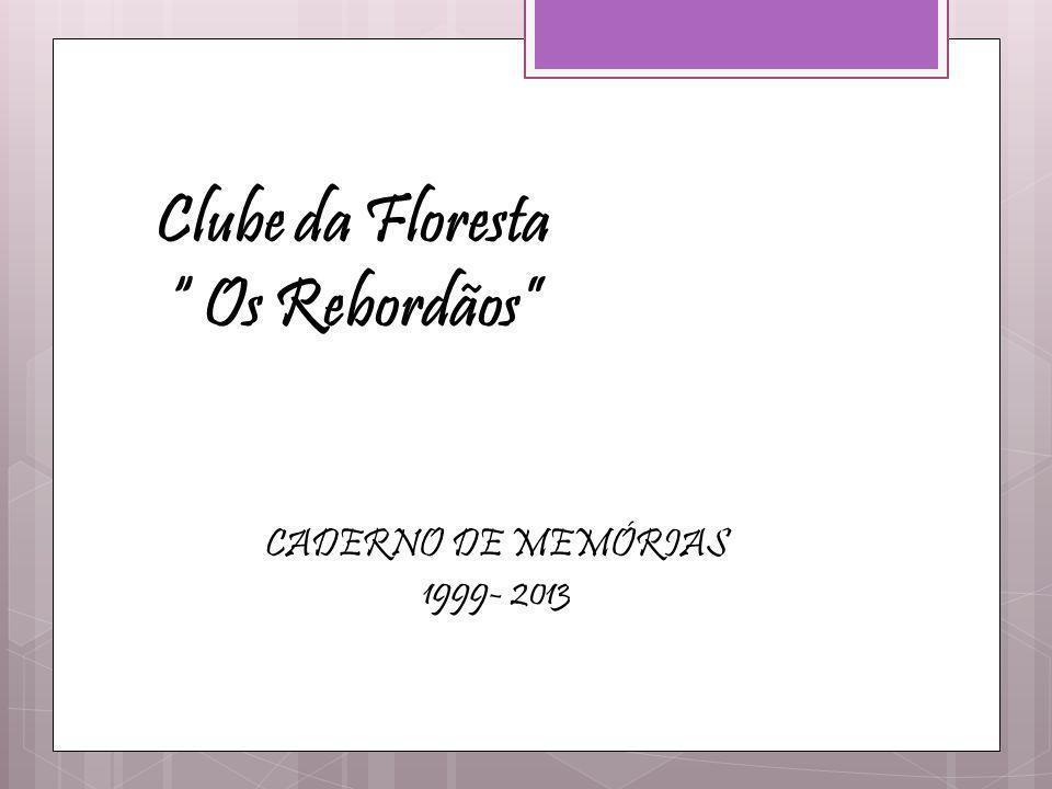 """Clube da Floresta """" Os Rebordãos"""" CADERNO DE MEMÓRIAS 1999- 2013"""