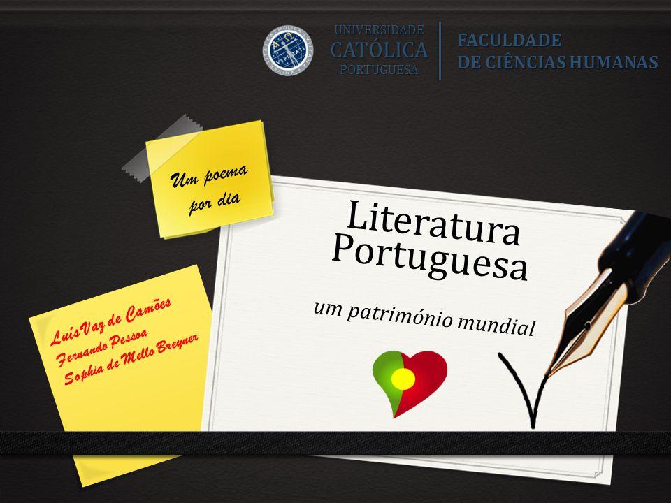 Literatura Portuguesa um património mundial Luís Vaz de Camões Fernando Pessoa Sophia de Mello Breyner UNIVERSIDADECATÓLICAPORTUGUESA FACULDADE DE CIÊ