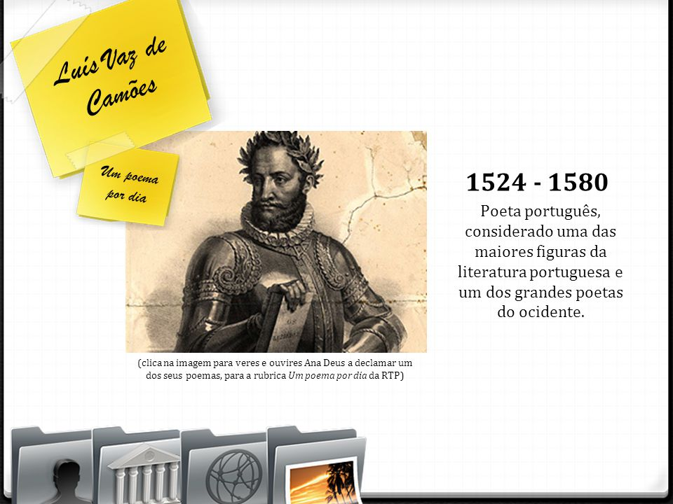 Luís Vaz de Camões Poeta português, considerado uma das maiores figuras da literatura portuguesa e um dos grandes poetas do ocidente. 1524 - 1580 (cli