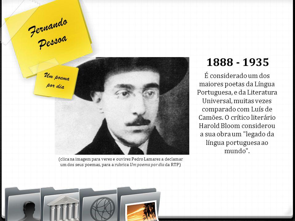 Fernando Pessoa É considerado um dos maiores poetas da Língua Portuguesa, e da Literatura Universal, muitas vezes comparado com Luís de Camões. O crít