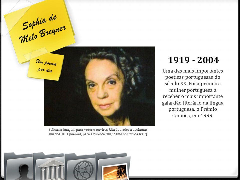 Sophia de Melo Breyner Uma das mais importantes poetisas portuguesas do século XX. Foi a primeira mulher portuguesa a receber o mais importante galard