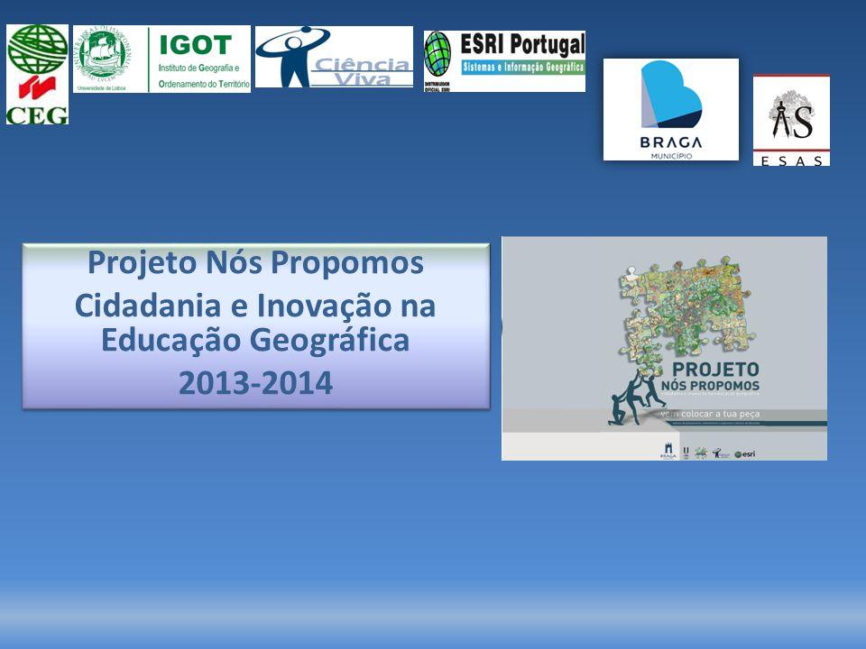 Projeto Nós Propomos Cidadania e Inovação na Educação Geográfica 2013-2014 Projeto Nós Propomos Cidadania e Inovação na Educação Geográfica 2013-2014