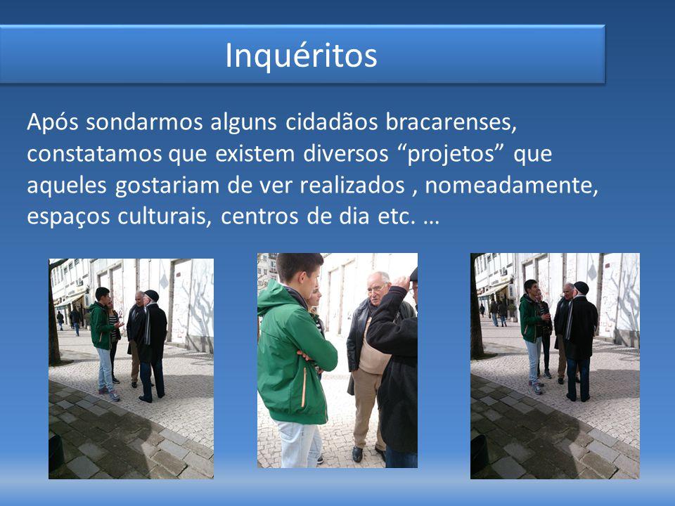 Inquéritos Após sondarmos alguns cidadãos bracarenses, constatamos que existem diversos projetos que aqueles gostariam de ver realizados, nomeadamente, espaços culturais, centros de dia etc.