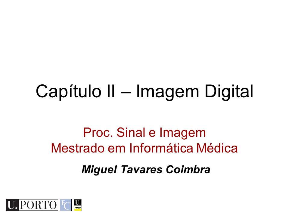 MIM 13/14 - PSI - Capítulo II - Imagem Digital Resumo 1.Formação de uma imagem 2.Representação digital de uma imagem 3.Cor 4.Histogramas 5.Ruído