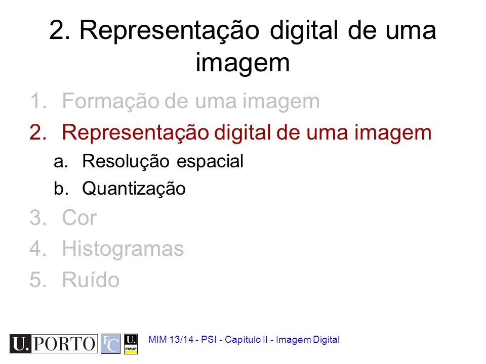 MIM 13/14 - PSI - Capítulo II - Imagem Digital Imagem digital Imagem analógica –Contínua no tempo e na amplitude.