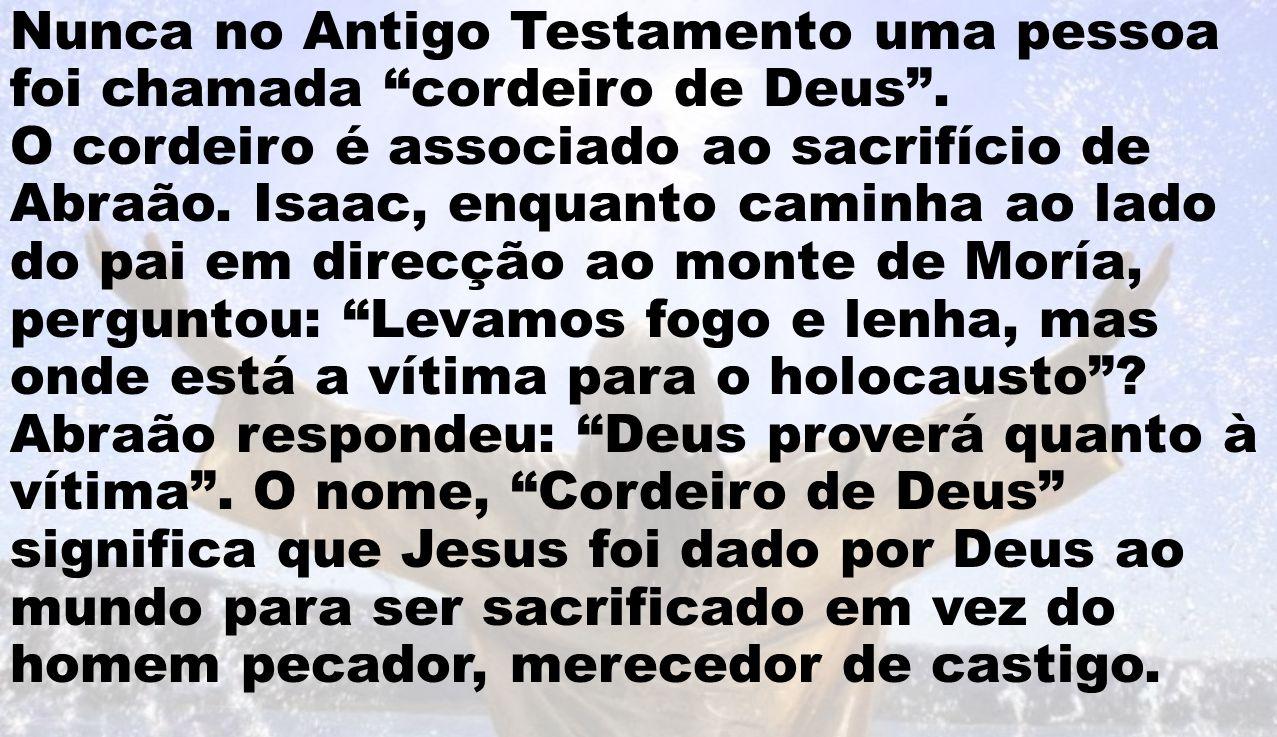 """Nunca no Antigo Testamento uma pessoa foi chamada """"cordeiro de Deus"""". O cordeiro é associado ao sacrifício de Abraão. Isaac, enquanto caminha ao lado"""