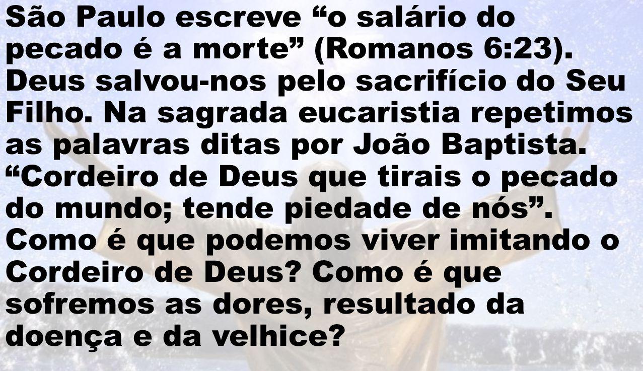"""São Paulo escreve """"o salário do pecado é a morte"""" (Romanos 6:23). Deus salvou-nos pelo sacrifício do Seu Filho. Na sagrada eucaristia repetimos as pal"""