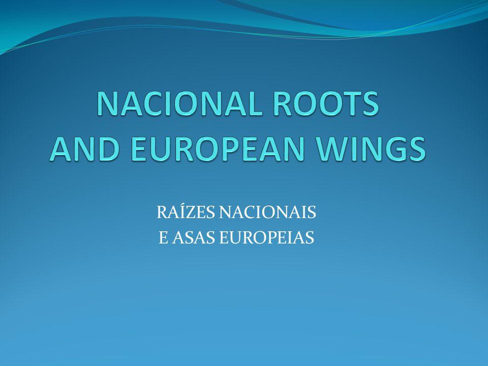 RAÍZES NACIONAIS E ASAS EUROPEIAS