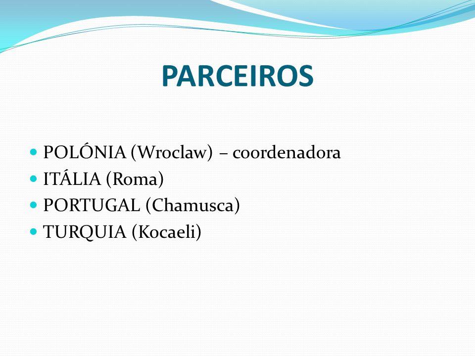 PARCEIROS POLÓNIA (Wroclaw) – coordenadora ITÁLIA (Roma) PORTUGAL (Chamusca) TURQUIA (Kocaeli)