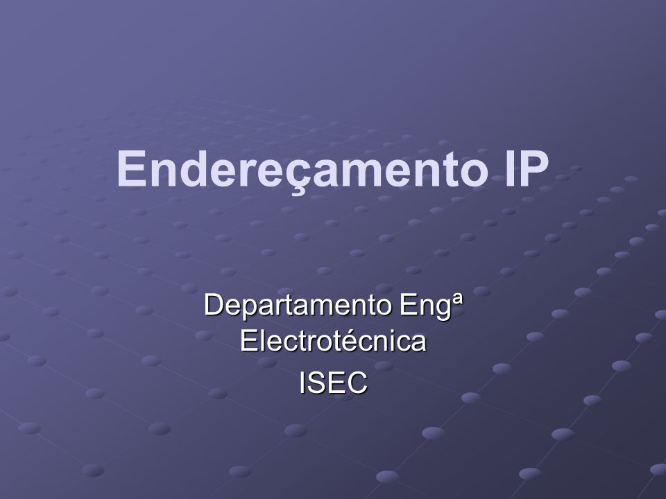 Endereçamento IP Departamento Engª Electrotécnica ISEC