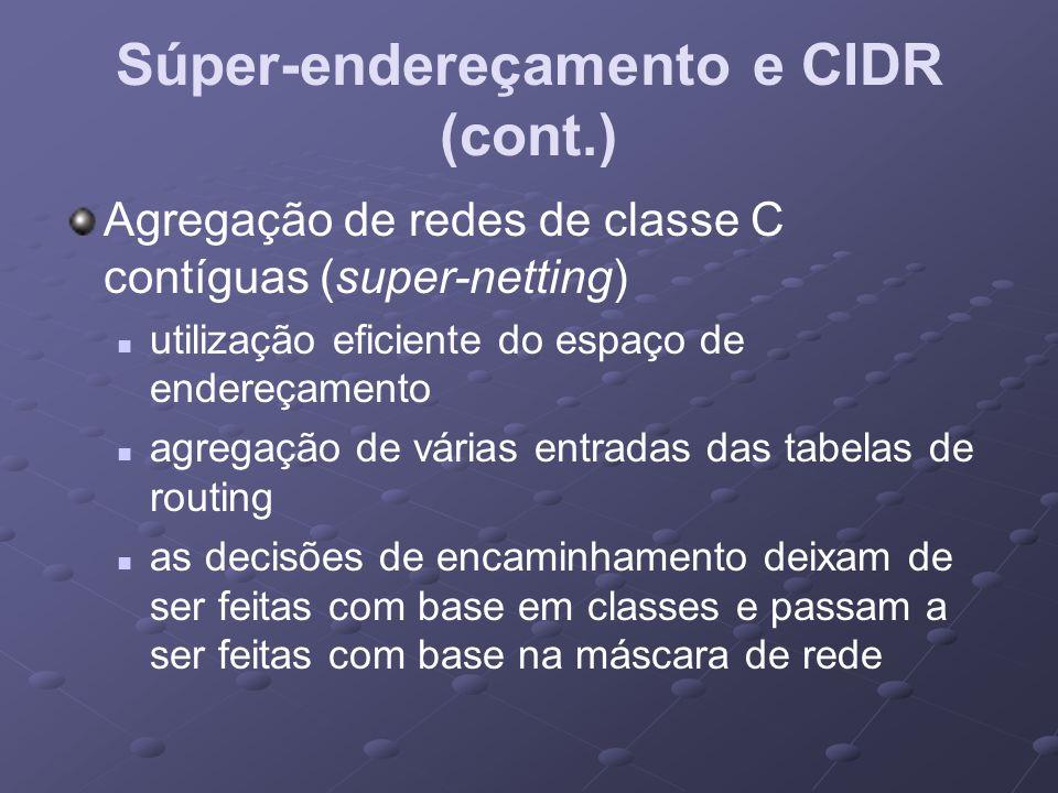 Súper-endereçamento e CIDR (cont.) Agregação de redes de classe C contíguas (super-netting) utilização eficiente do espaço de endereçamento agregação