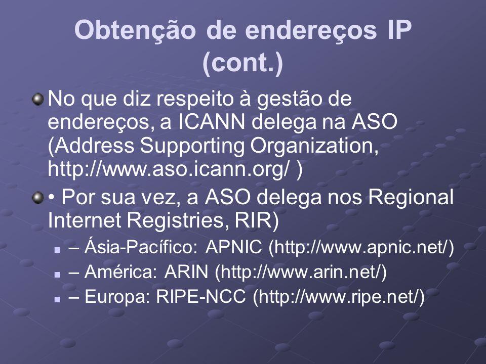 Obtenção de endereços IP (cont.) No que diz respeito à gestão de endereços, a ICANN delega na ASO (Address Supporting Organization, http://www.aso.ica