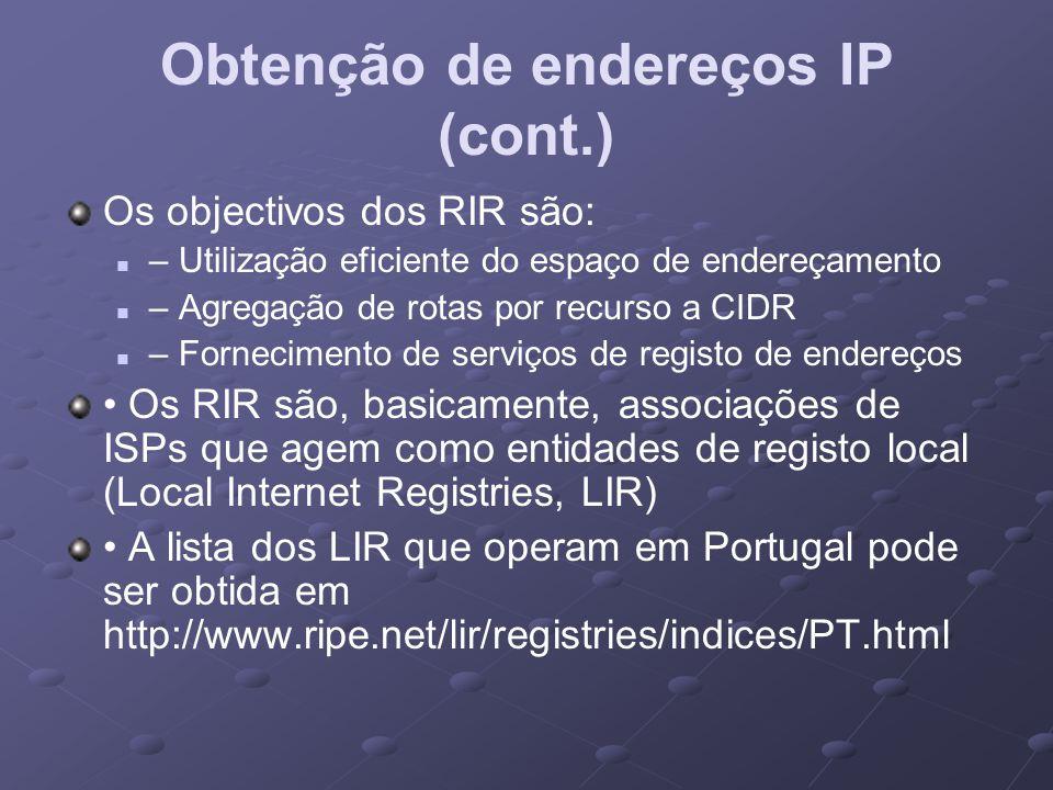 Obtenção de endereços IP (cont.) Os objectivos dos RIR são: – Utilização eficiente do espaço de endereçamento – Agregação de rotas por recurso a CIDR