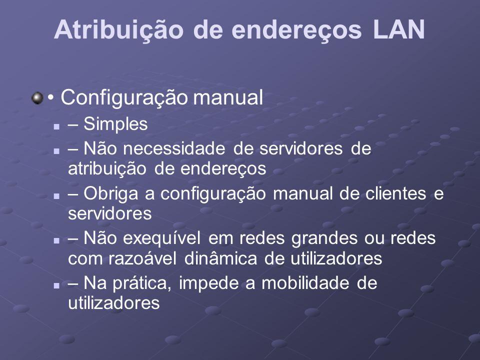 Atribuição de endereços LAN Configuração manual – Simples – Não necessidade de servidores de atribuição de endereços – Obriga a configuração manual de