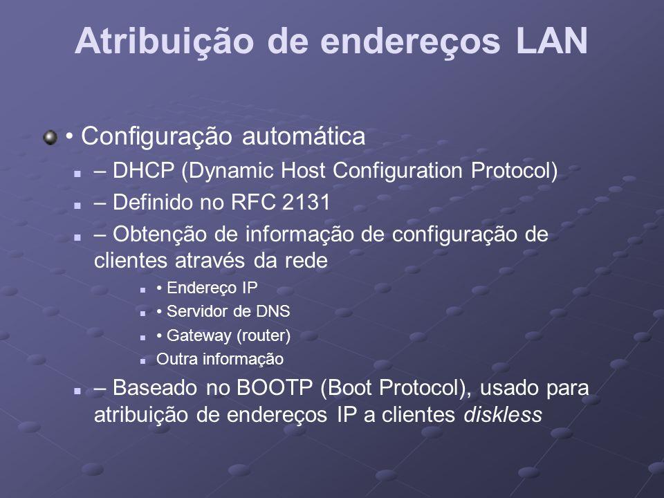 Atribuição de endereços LAN Configuração automática – DHCP (Dynamic Host Configuration Protocol) – Definido no RFC 2131 – Obtenção de informação de co
