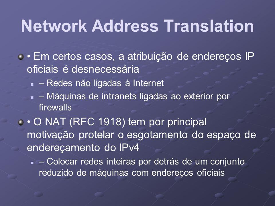 Network Address Translation Em certos casos, a atribuição de endereços IP oficiais é desnecessária – Redes não ligadas à Internet – Máquinas de intran
