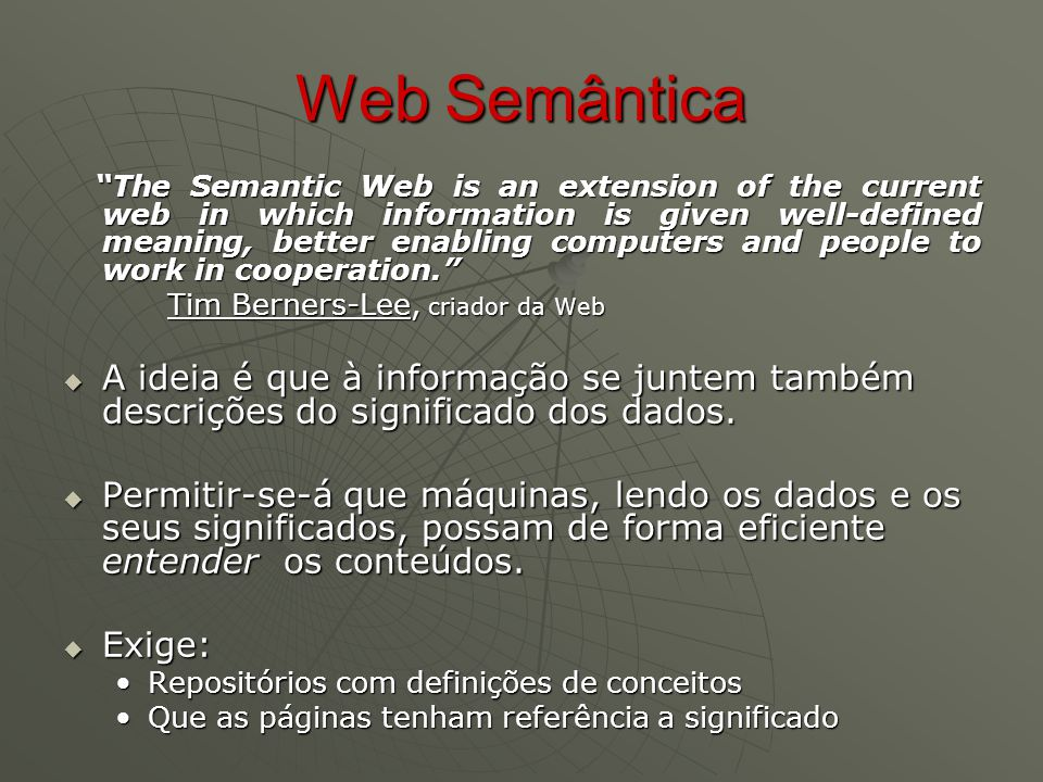 "Web Semântica ""The Semantic Web is an extension of the current web in which information is given well-defined meaning, better enabling computers and p"
