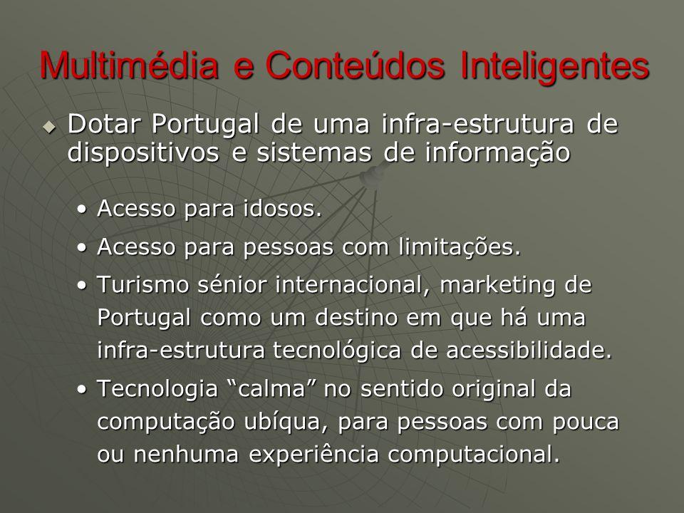 Multimédia e Conteúdos Inteligentes  Dotar Portugal de uma infra-estrutura de dispositivos e sistemas de informação Acesso para idosos.Acesso para idosos.