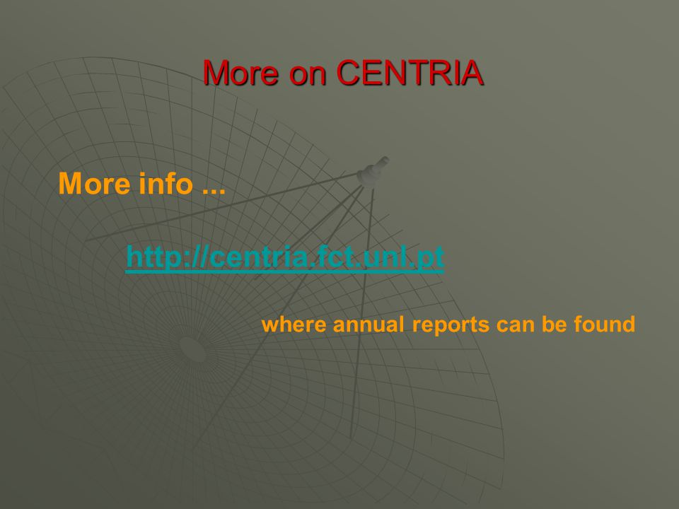 More info... http://centria.fct.unl.pt where annual reports can be found More on CENTRIA