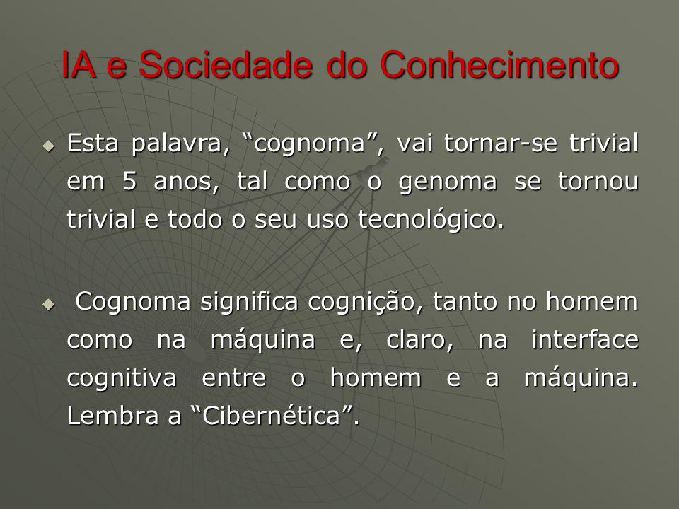 IA e Sociedade do Conhecimento  Esta palavra, cognoma , vai tornar-se trivial em 5 anos, tal como o genoma se tornou trivial e todo o seu uso tecnológico.