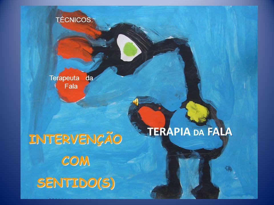INTERVENÇÃO COM SENTIDO(S) FALA TERAPIA DA FALA TÉCNICOS: Terapeuta da Fala