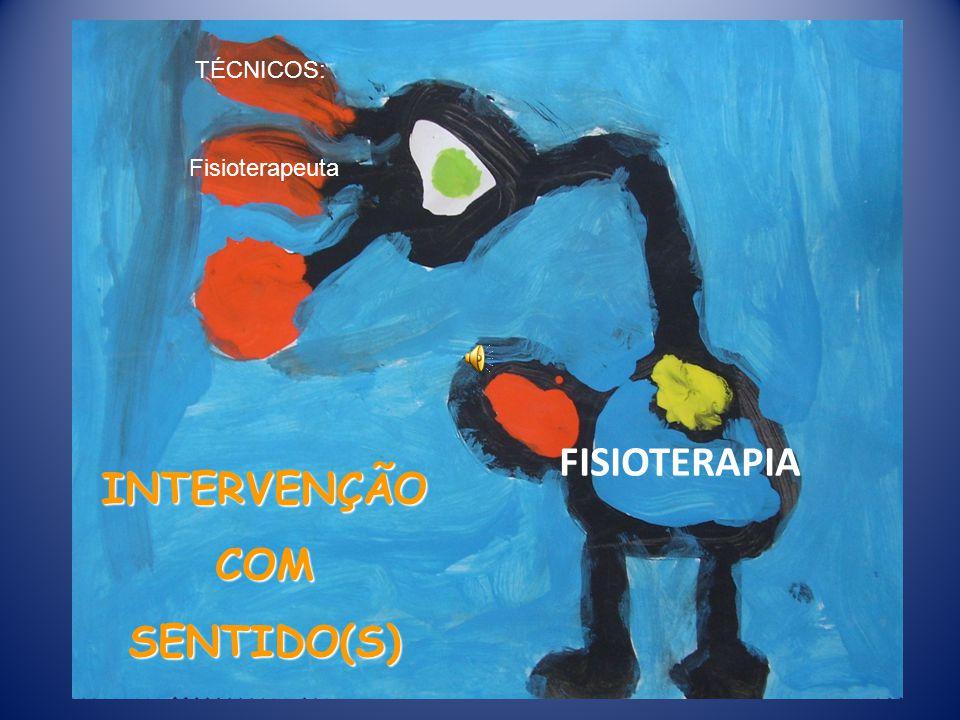 INTERVENÇÃO COM SENTIDO(S) FISIOTERAPIA TÉCNICOS: Fisioterapeuta