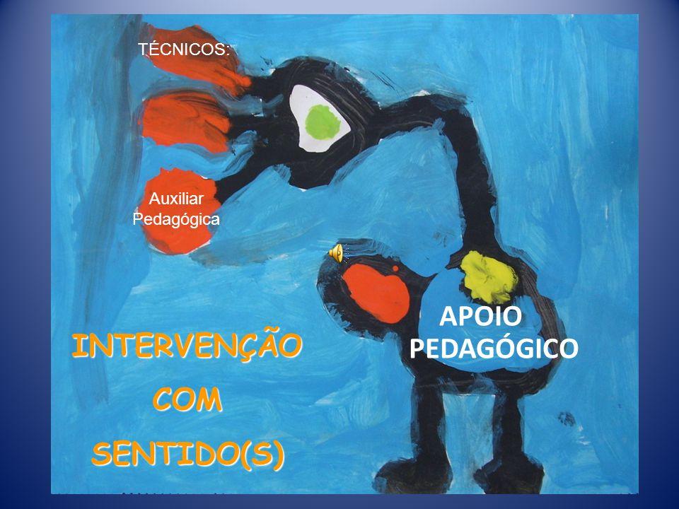 INTERVENÇÃO COM SENTIDO(S) APOIO PEDAGÓGICO TÉCNICOS: Auxiliar Pedagógica