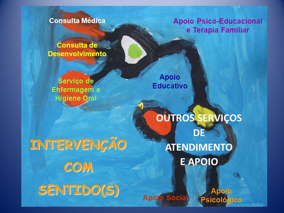 INTERVENÇÃO COM SENTIDO(S) OUTROS SERVIÇOS DE ATENDIMENTO E APOIO Consulta Médica Apoio Social Consulta de Desenvolvimento Apoio Psicológico Apoio Educativo Serviço de Enfermagem e Higiene Oral Apoio Psico-Educacional e Terapia Familiar