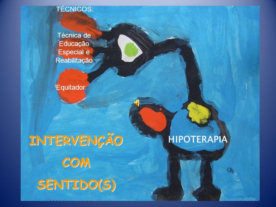 INTERVENÇÃO COM SENTIDO(S) HIPOTERAPIA TÉCNICOS: Técnica de Educação Especial e Reabilitação Equitador