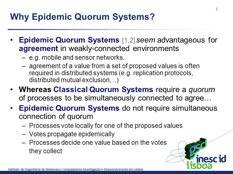 Instituto de Engenharia de Sistemas e Computadores Investigação e Desenvolvimento em Lisboa 2 Why Epidemic Quorum Systems? Epidemic Quorum Systems [1,