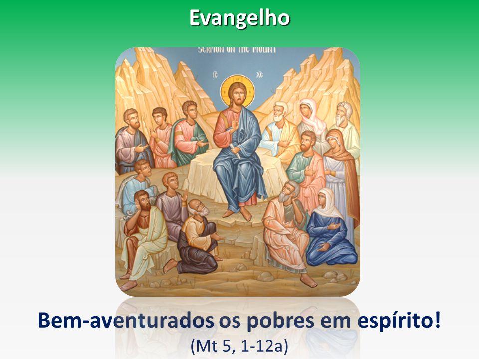 Evangelho Bem-aventurados os pobres em espírito! (Mt 5, 1-12a)