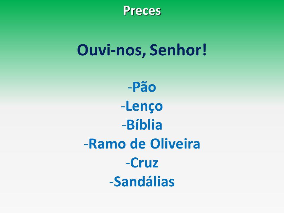 Preces Ouvi-nos, Senhor! -Pão -Lenço -Bíblia -Ramo de Oliveira -Cruz -Sandálias