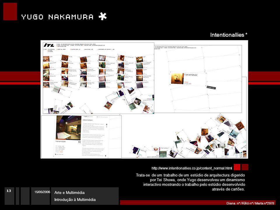 15/05/2006 Arte e Multimédia Introdução à Multimédia Diana nº / Kiko nº / Marta nº2978 http://www.intentionallies.co.jp/content_normal.html Trata-se de um trabalho de um estúdio de arquitectura digerido por Tei Shuwa, onde Yugo desenvolveu um dinamismo interactivo mostrando o trabalho pelo estúdio desenvolvido através de cartões.