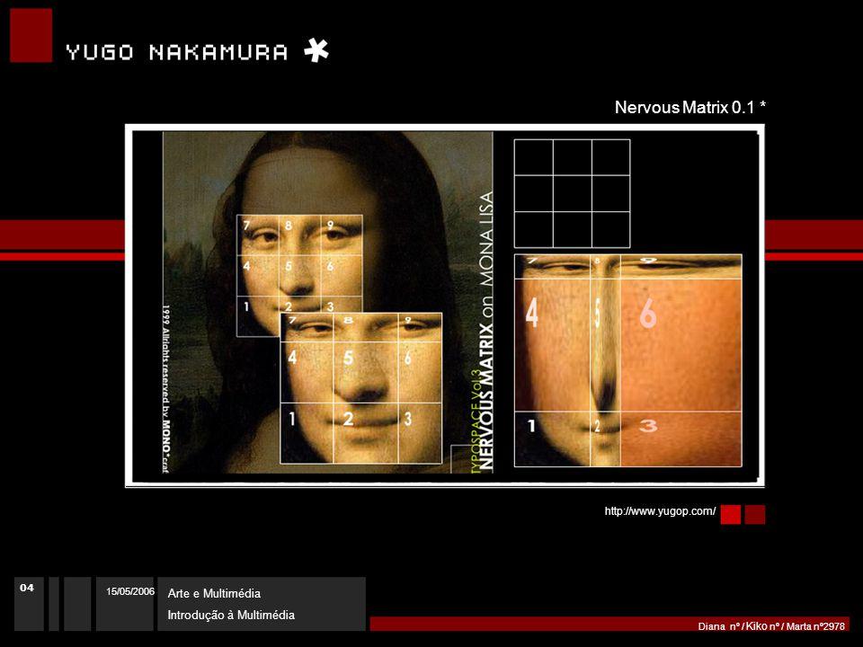 15/05/2006 Arte e Multimédia Introdução à Multimédia Diana nº / Kiko nº / Marta nº2978 http://www.yugop.com/ Nervous Matrix 0.1 * 04