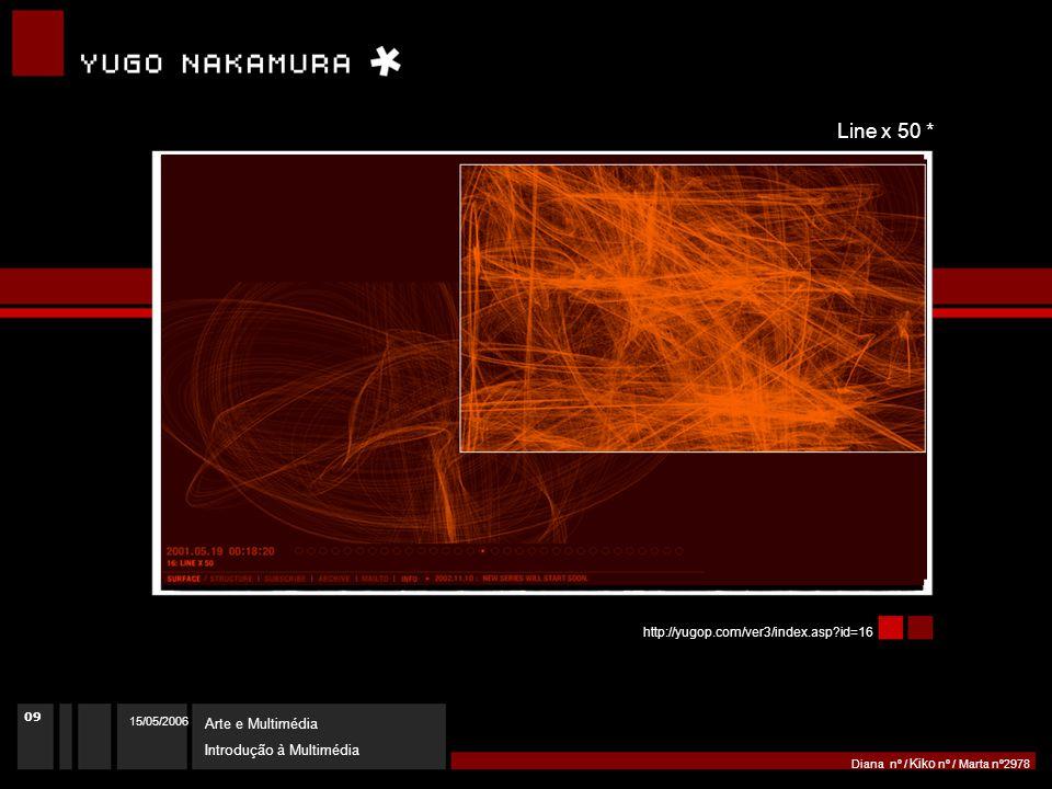 15/05/2006 Arte e Multimédia Introdução à Multimédia Diana nº / Kiko nº / Marta nº2978 http://yugop.com/ver3/index.asp id=16 Line x 50 * 09