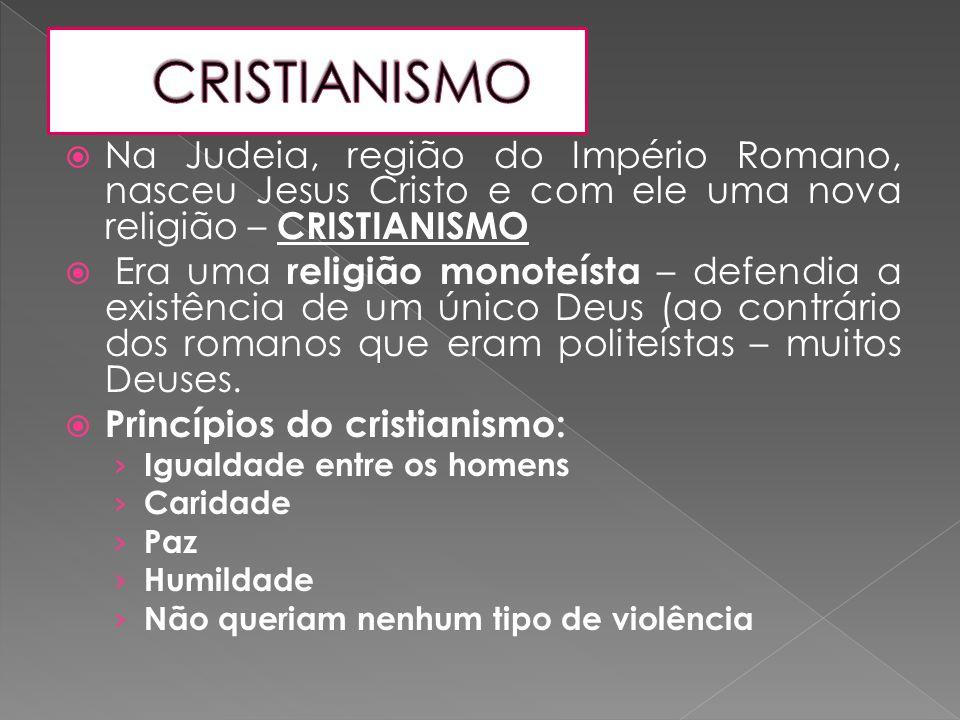  Na Judeia, região do Império Romano, nasceu Jesus Cristo e com ele uma nova religião – CRISTIANISMO  Era uma religião monoteísta – defendia a exist