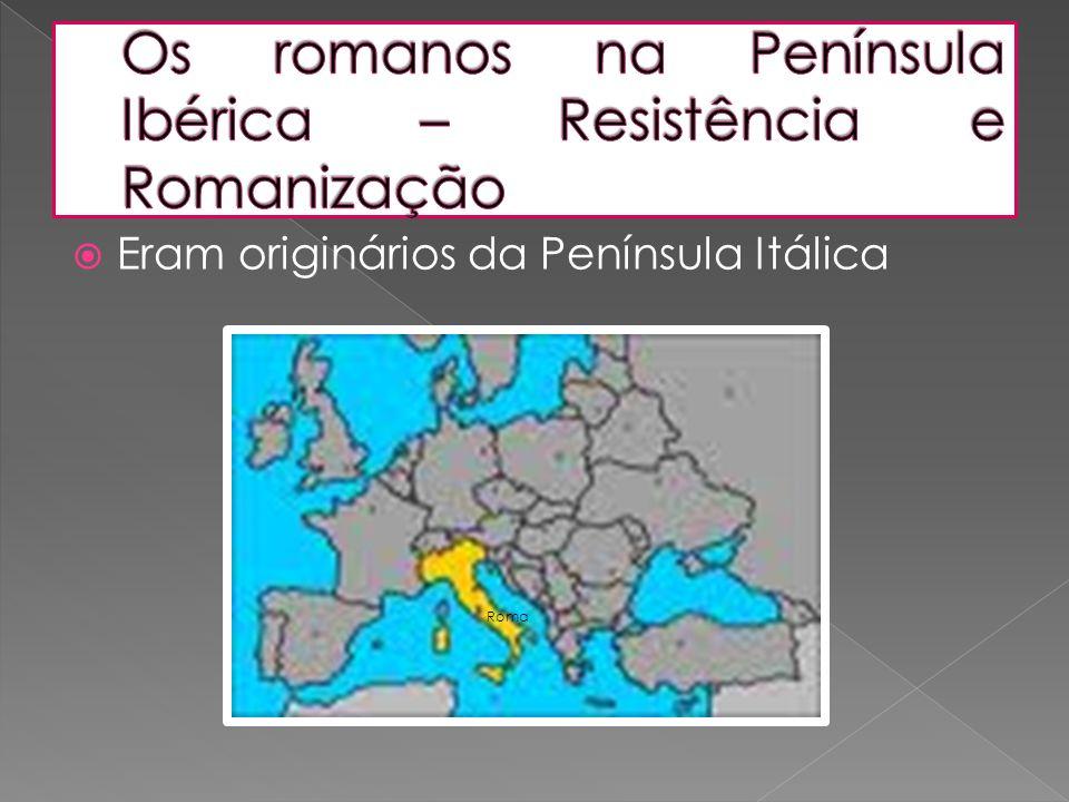  Eram originários da Península Itálica Roma