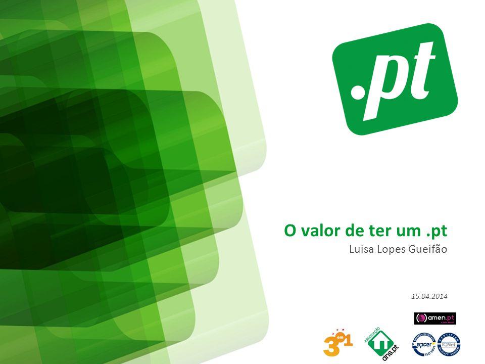 O valor de ter um.pt Luisa Lopes Gueifão 15.04.2014