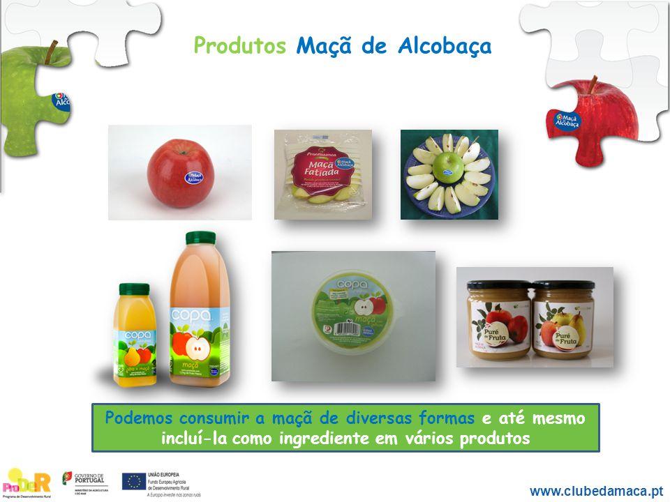 Produtos Maçã de Alcobaça www.clubedamaca.pt Podemos consumir a maçã de diversas formas e até mesmo incluí-la como ingrediente em vários produtos