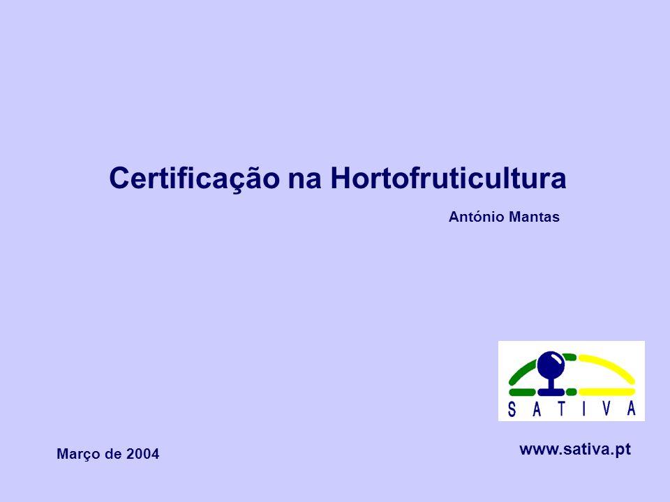 Certificação na Hortofruticultura Março de 2004 António Mantas www.sativa.pt