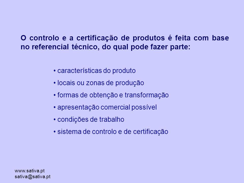 www.sativa.pt sativa@sativa.pt O controlo e a certificação de produtos é feita com base no referencial técnico, do qual pode fazer parte: características do produto locais ou zonas de produção formas de obtenção e transformação apresentação comercial possível condições de trabalho sistema de controlo e de certificação