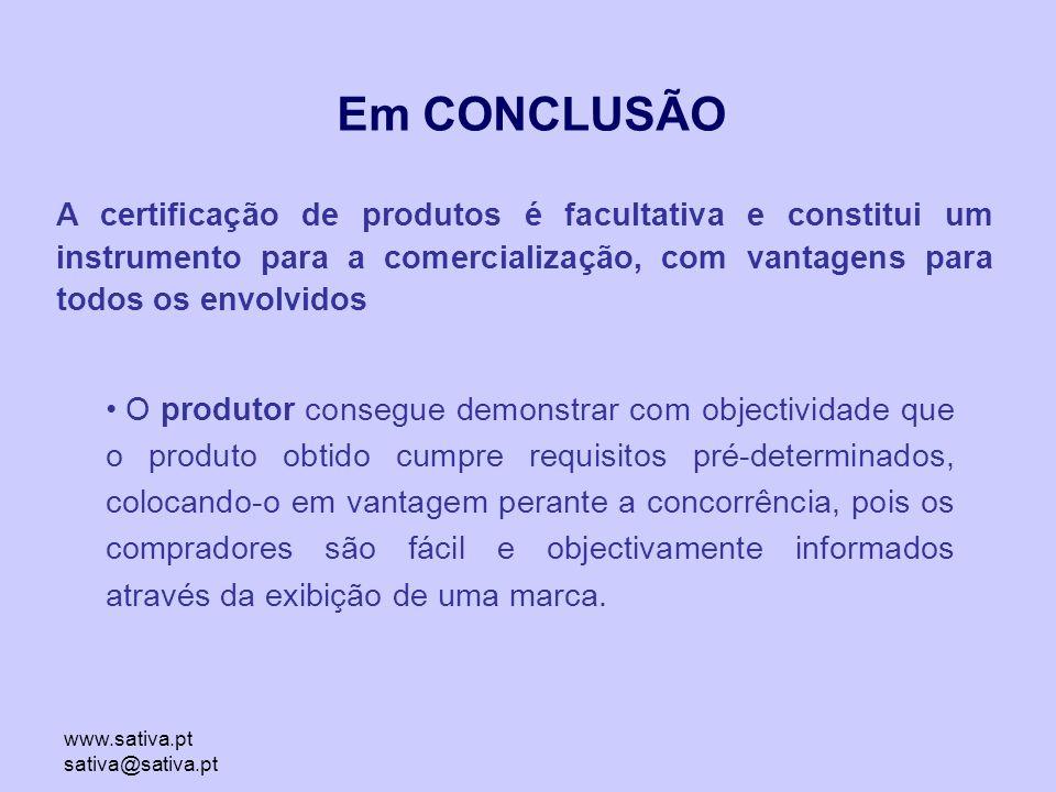 www.sativa.pt sativa@sativa.pt Em CONCLUSÃO O produtor consegue demonstrar com objectividade que o produto obtido cumpre requisitos pré-determinados, colocando-o em vantagem perante a concorrência, pois os compradores são fácil e objectivamente informados através da exibição de uma marca.