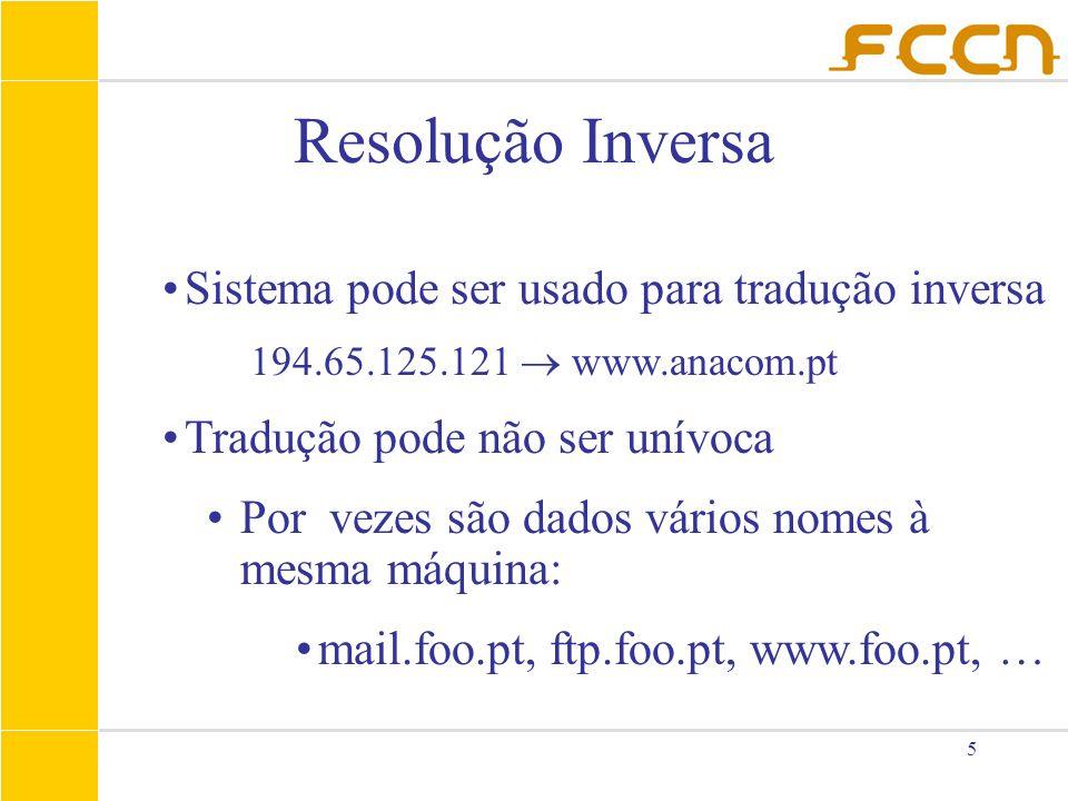 5 Resolução Inversa Sistema pode ser usado para tradução inversa 194.65.125.121  www.anacom.pt Tradução pode não ser unívoca Por vezes são dados vári