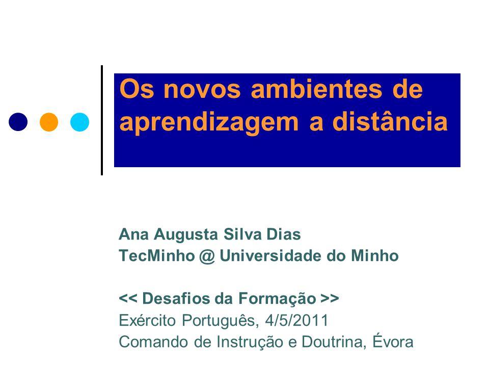 Os novos ambientes de aprendizagem a distância Ana Augusta Silva Dias TecMinho @ Universidade do Minho > Exército Português, 4/5/2011 Comando de Instrução e Doutrina, Évora
