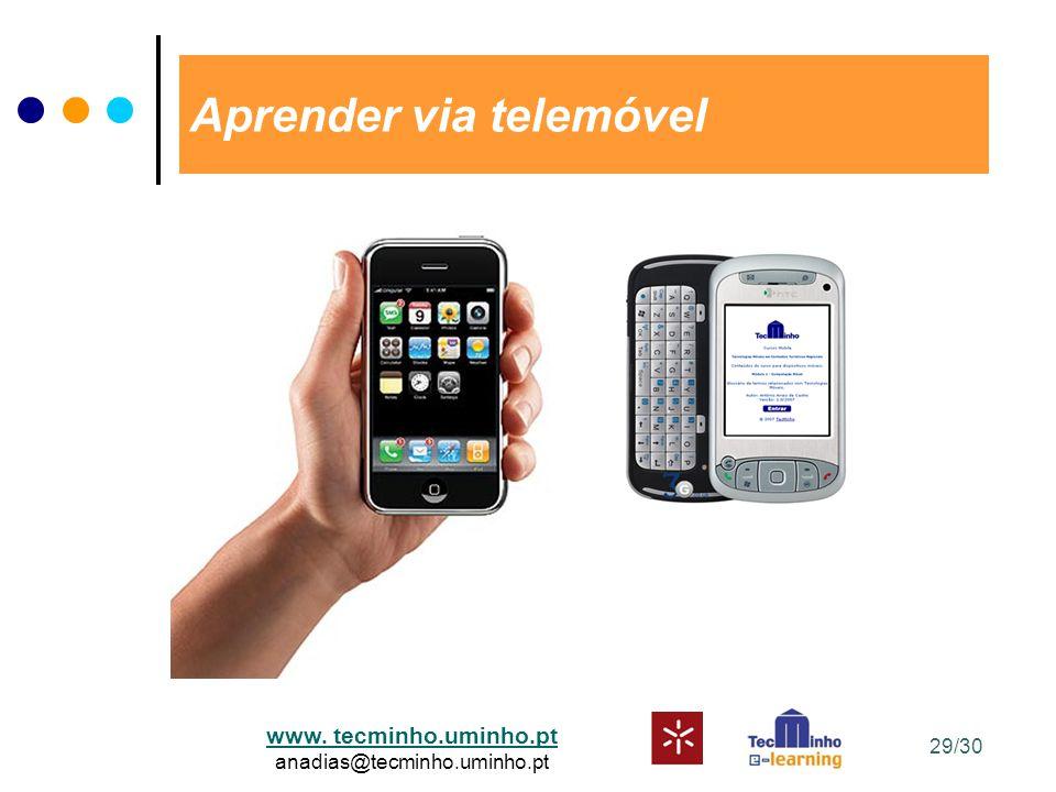 www. tecminho.uminho.pt anadias@tecminho.uminho.pt Aprender via telemóvel 29/30