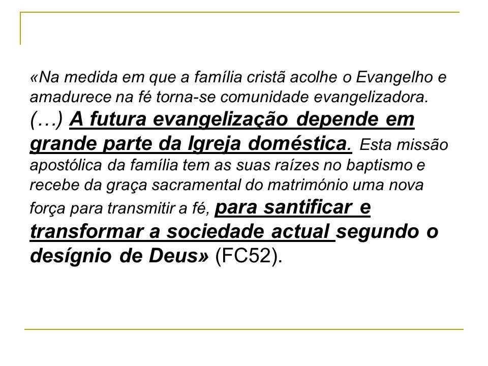 «Na medida em que a família cristã acolhe o Evangelho e amadurece na fé torna-se comunidade evangelizadora. (…) A futura evangelização depende em gran