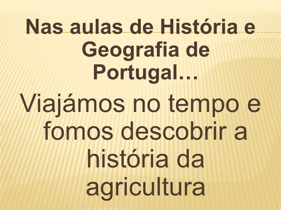 Nas aulas de História e Geografia de Portugal… Viajámos no tempo e fomos descobrir a história da agricultura Ora lê…